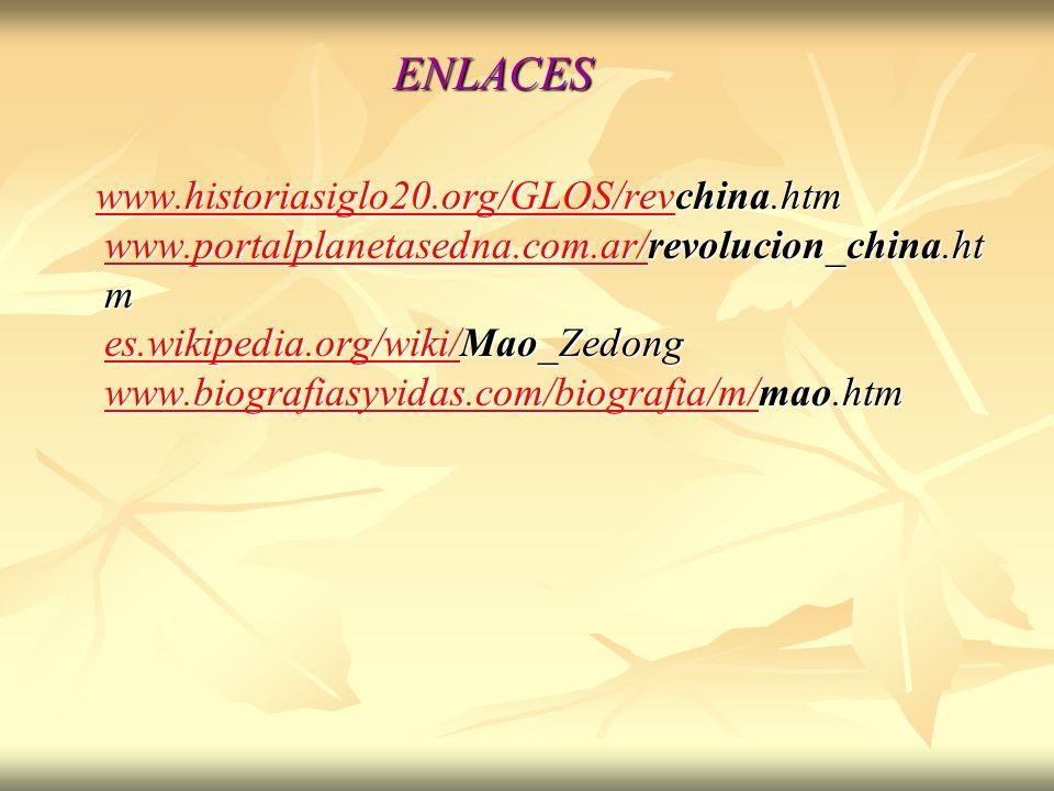 ENLACES ENLACES www.historiasiglo20.org/GLOS/revchina.htm www.portalplanetasedna.com.ar/revolucion_china.ht m es.wikipedia.org/wiki/Mao_Zedong www.bio