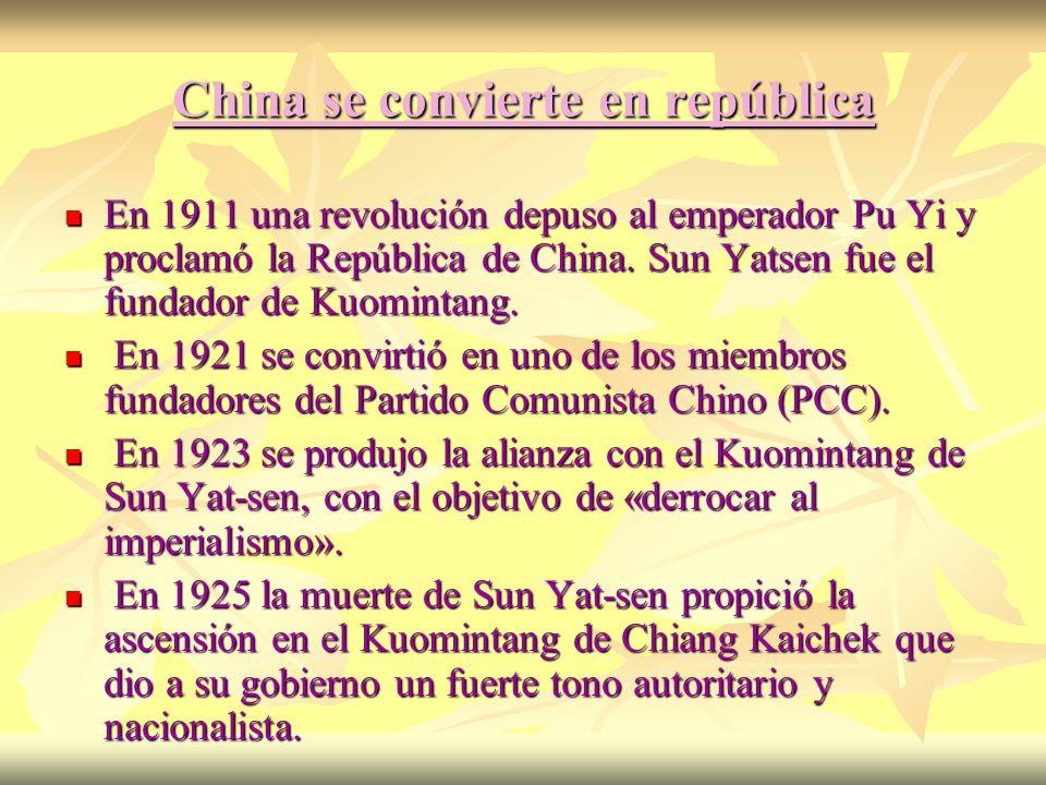China se convierte en república En 1911 una revolución depuso al emperador Pu Yi y proclamó la República de China. Sun Yatsen fue el fundador de Kuomi