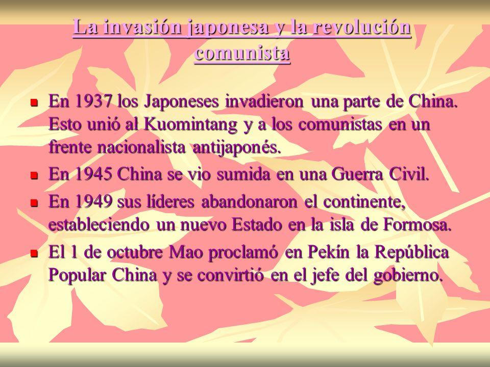 La invasión japonesa y la revolución comunista En 1937 los Japoneses invadieron una parte de China. Esto unió al Kuomintang y a los comunistas en un f