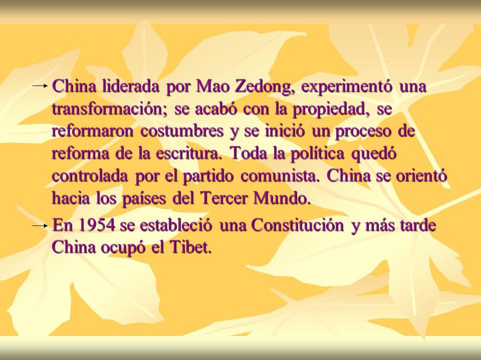 China liderada por Mao Zedong, experimentó una transformación; se acabó con la propiedad, se reformaron costumbres y se inició un proceso de reforma d