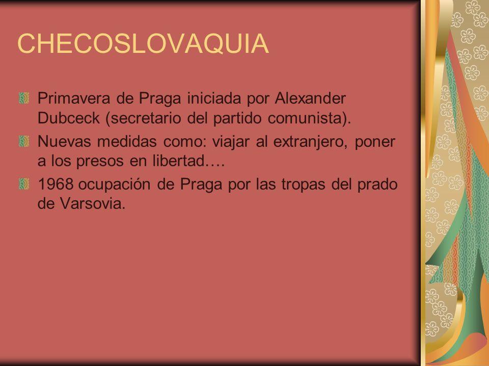 CHECOSLOVAQUIA Primavera de Praga iniciada por Alexander Dubceck (secretario del partido comunista).