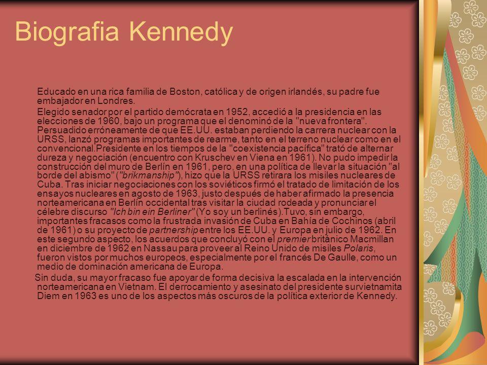 Biografia Kennedy Educado en una rica familia de Boston, católica y de origen irlandés, su padre fue embajador en Londres.