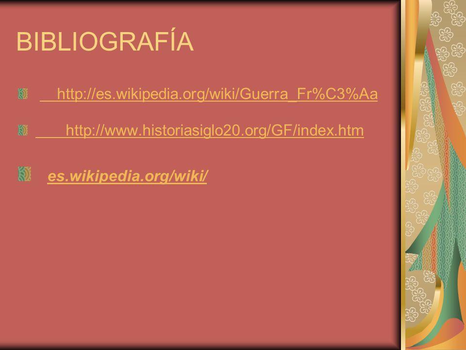 BIBLIOGRAFÍA http://es.wikipedia.org/wiki/Guerra_Fr%C3%Aa http://www.historiasiglo20.org/GF/index.htm es.wikipedia.org/wiki/