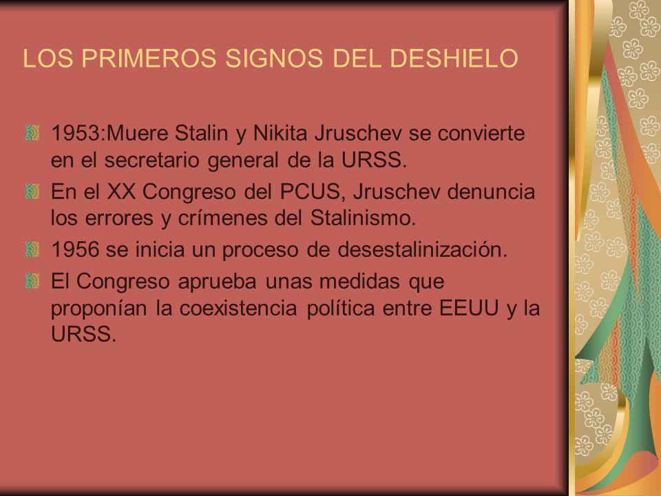 LOS PRIMEROS SIGNOS DEL DESHIELO 1953:Muere Stalin y Nikita Jruschev se convierte en el secretario general de la URSS.