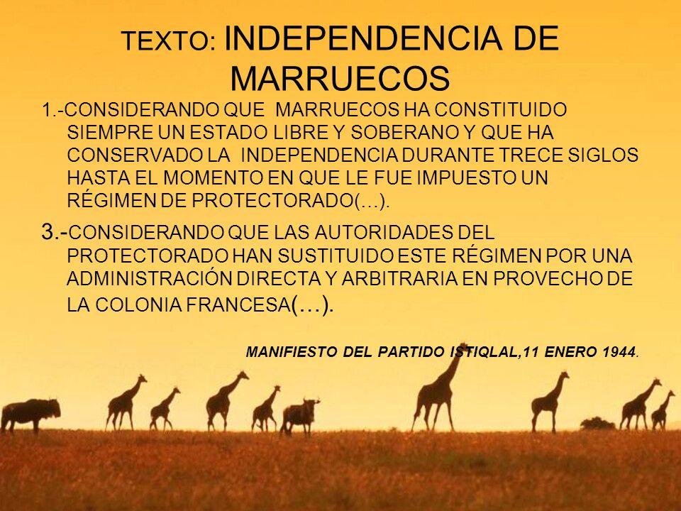 TEXTO: INDEPENDENCIA DE MARRUECOS 1.-CONSIDERANDO QUE MARRUECOS HA CONSTITUIDO SIEMPRE UN ESTADO LIBRE Y SOBERANO Y QUE HA CONSERVADO LA INDEPENDENCIA