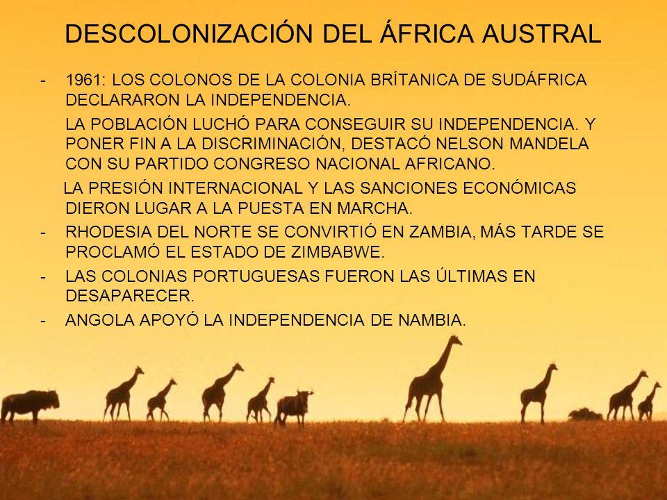 DESCOLONIZACIÓN DEL ÁFRICA AUSTRAL -1961: LOS COLONOS DE LA COLONIA BRÍTANICA DE SUDÁFRICA DECLARARON LA INDEPENDENCIA. LA POBLACIÓN LUCHÓ PARA CONSEG