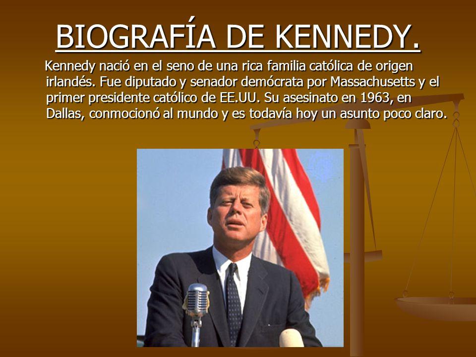 BIOGRAFÍA DE KENNEDY. Kennedy nació en el seno de una rica familia católica de origen irlandés. Fue diputado y senador demócrata por Massachusetts y e