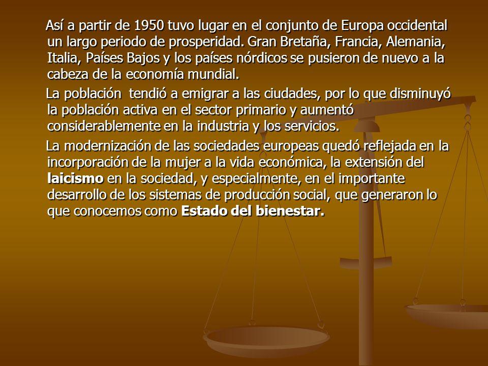 Así a partir de 1950 tuvo lugar en el conjunto de Europa occidental un largo periodo de prosperidad. Gran Bretaña, Francia, Alemania, Italia, Países B