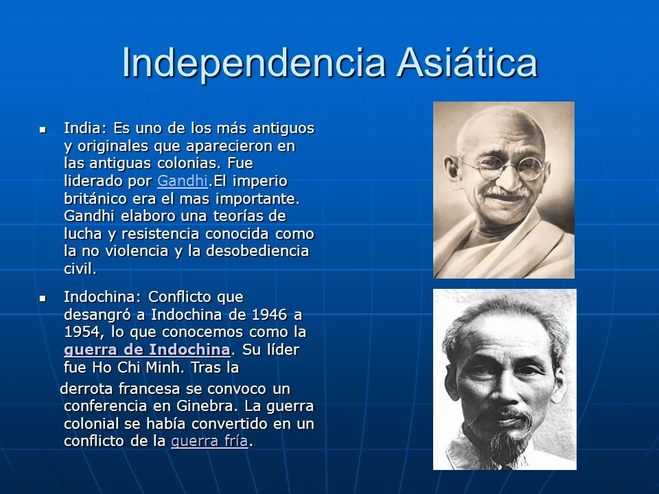 Independencia Asiática India: Es uno de los más antiguos y originales que aparecieron en las antiguas colonias. Fue liderado por.El imperio británico