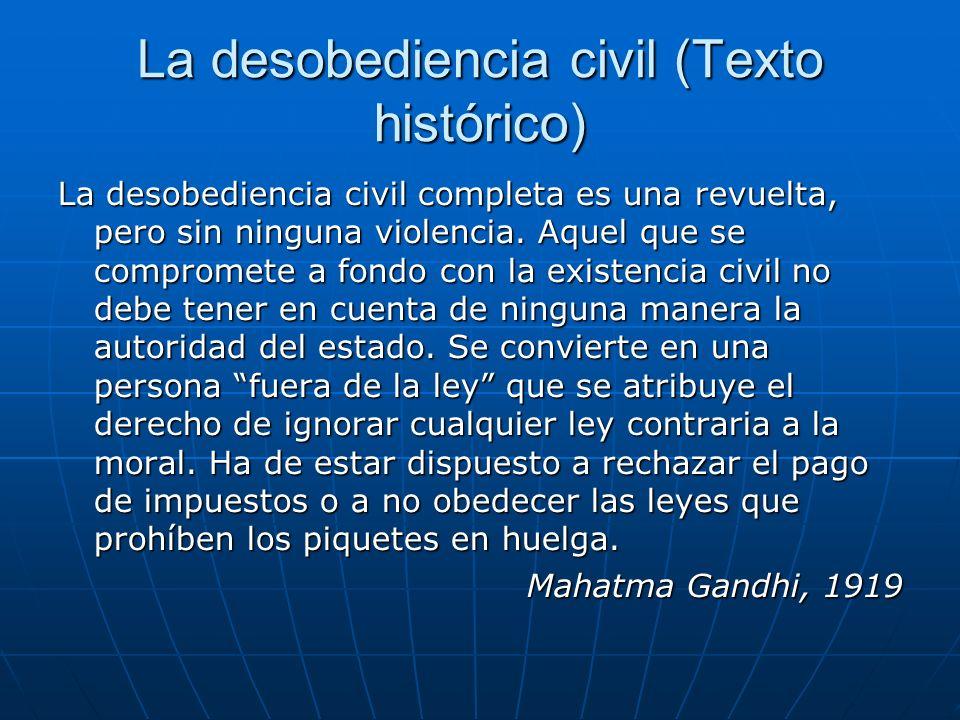 La desobediencia civil (Texto histórico) La desobediencia civil completa es una revuelta, pero sin ninguna violencia. Aquel que se compromete a fondo