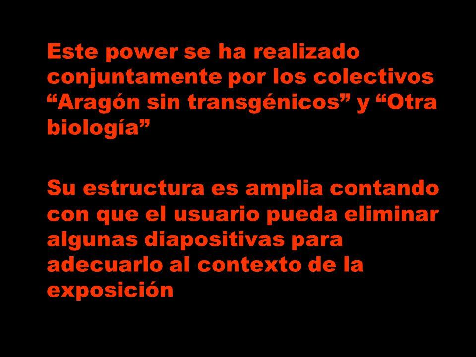Este power se ha realizado conjuntamente por los colectivos Aragón sin transgénicos y Otra biología Su estructura es amplia contando con que el usuari
