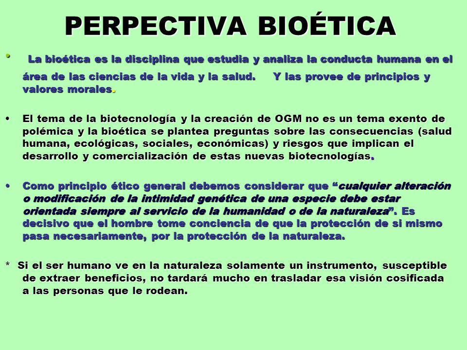 PERPECTIVA BIOÉTICA La bioética es la disciplina que estudia y analiza la conducta humana en el área de las ciencias de la vida y la salud. Y las prov