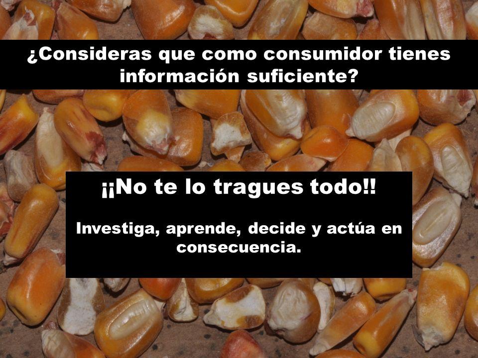 ¿Consideras que como consumidor tienes información suficiente? ¡¡No te lo tragues todo!! Investiga, aprende, decide y actúa en consecuencia.