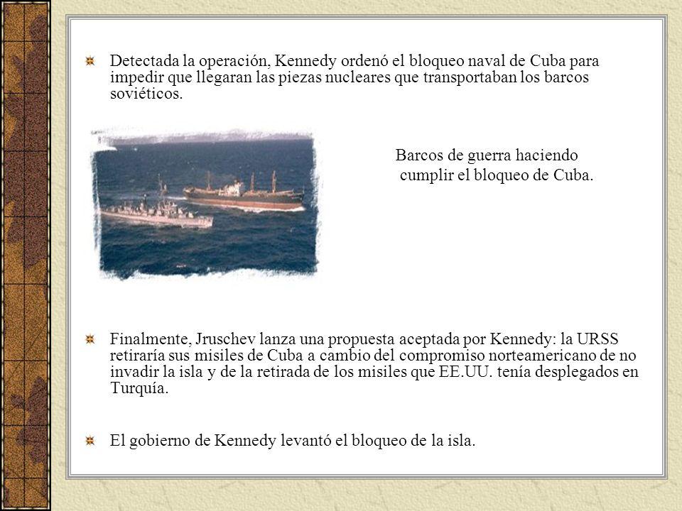 Detectada la operación, Kennedy ordenó el bloqueo naval de Cuba para impedir que llegaran las piezas nucleares que transportaban los barcos soviéticos