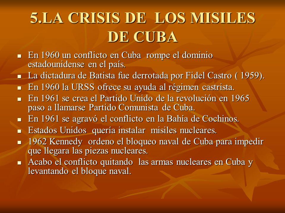 5.LA CRISIS DE LOS MISILES DE CUBA En 1960 un conflicto en Cuba rompe el dominio estadounidense en el país. En 1960 un conflicto en Cuba rompe el domi