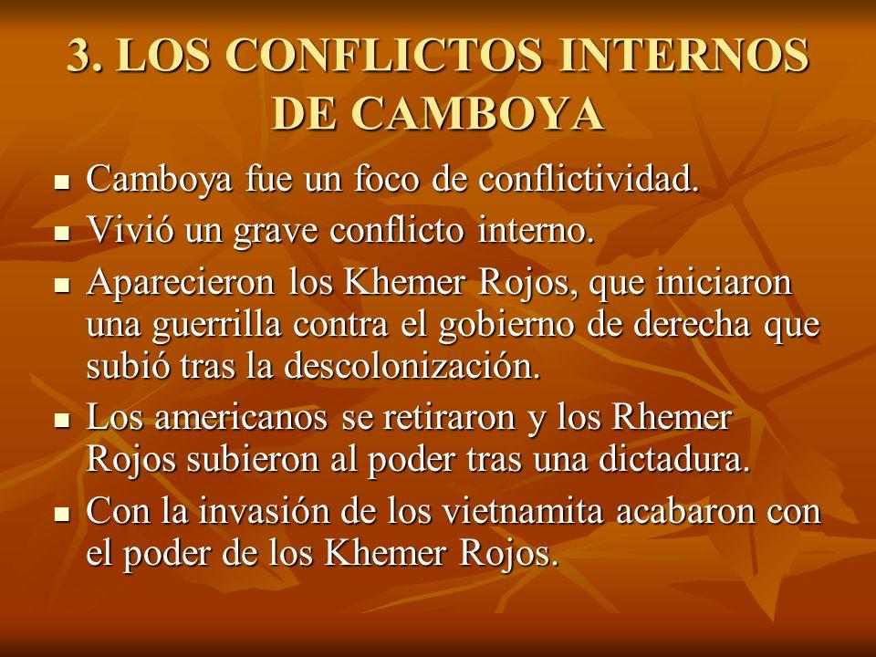 3. LOS CONFLICTOS INTERNOS DE CAMBOYA Camboya fue un foco de conflictividad. Camboya fue un foco de conflictividad. Vivió un grave conflicto interno.