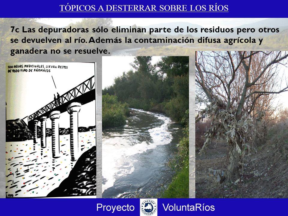 TÓPICOS A DESTERRAR SOBRE LOS RÍOS 7c Las depuradoras sólo eliminan parte de los residuos pero otros se devuelven al río. Además la contaminación difu