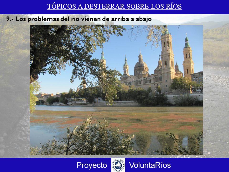 TÓPICOS A DESTERRAR SOBRE LOS RÍOS 9.- Los problemas del río vienen de arriba a abajo