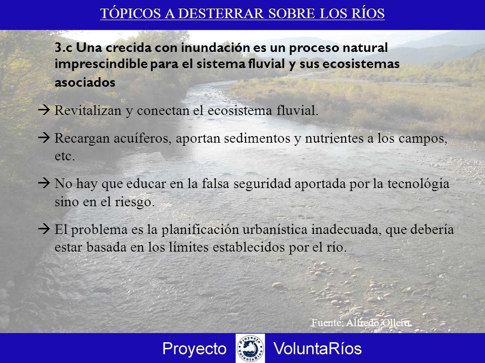 TÓPICOS A DESTERRAR SOBRE LOS RÍOS 3.c Una crecida con inundación es un proceso natural imprescindible para el sistema fluvial y sus ecosistemas asoci