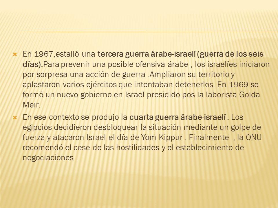 En 1967,estalló una tercera guerra árabe-israelí (guerra de los seis días).Para prevenir una posible ofensiva árabe, los israelíes iniciaron por sorpr