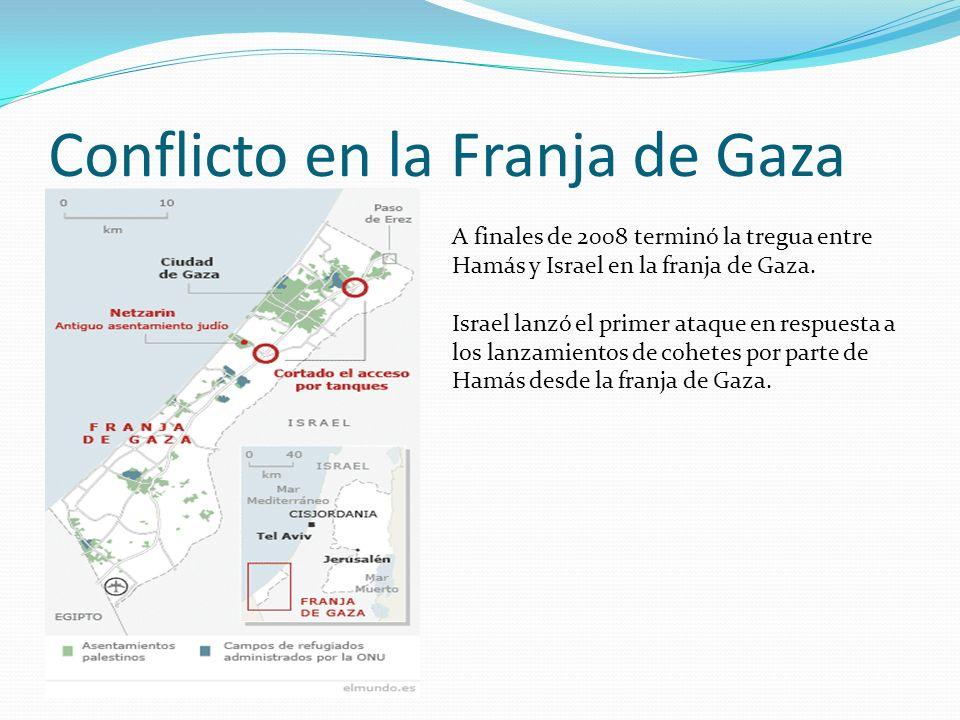 Conflicto en la Franja de Gaza A finales de 2008 terminó la tregua entre Hamás y Israel en la franja de Gaza. Israel lanzó el primer ataque en respues