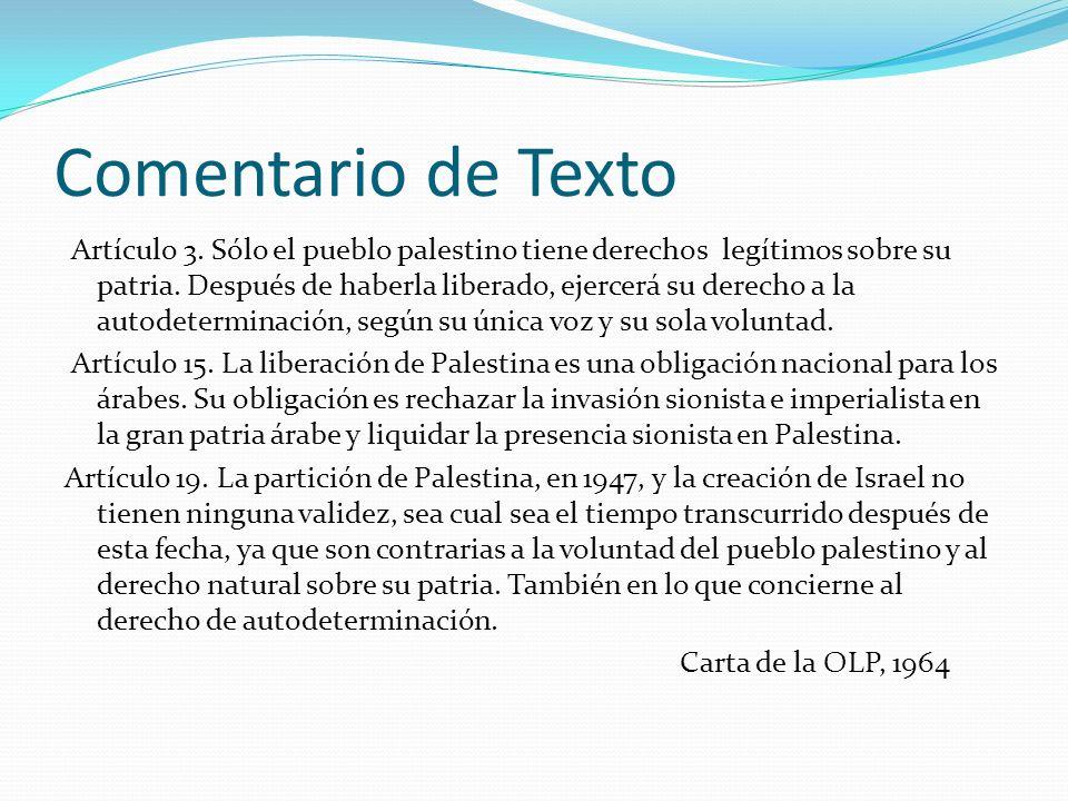 Comentario de Texto Artículo 3. Sólo el pueblo palestino tiene derechos legítimos sobre su patria. Después de haberla liberado, ejercerá su derecho a