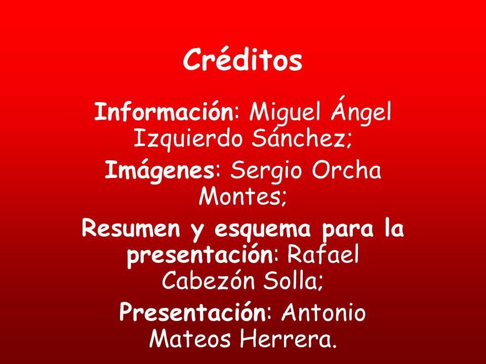 Créditos Información: Miguel Ángel Izquierdo Sánchez; Imágenes: Sergio Orcha Montes; Resumen y esquema para la presentación: Rafael Cabezón Solla; Pre