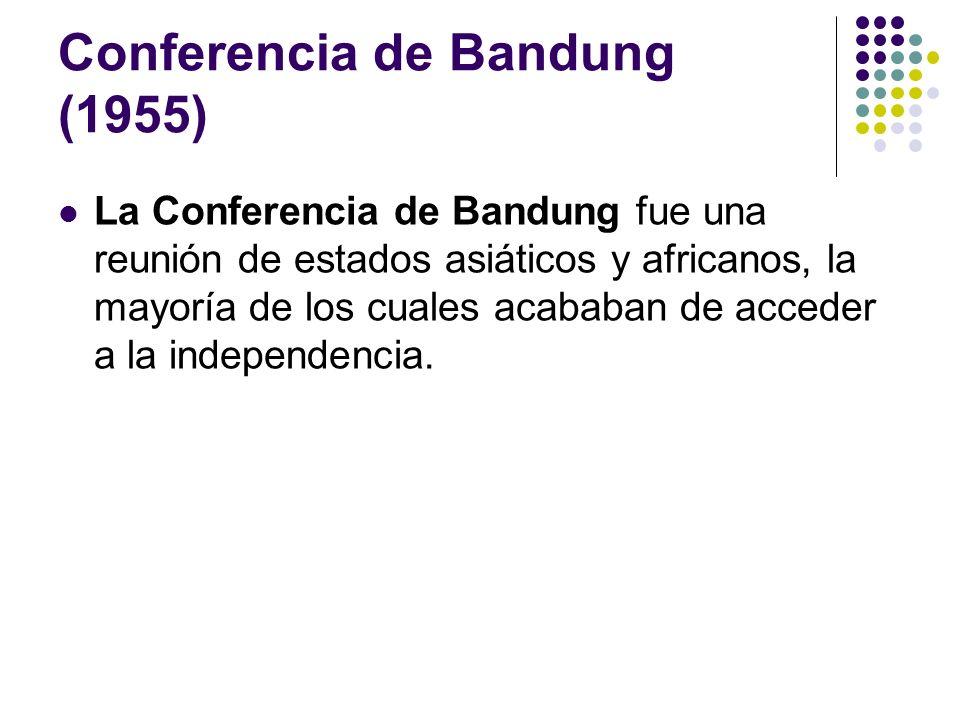 Conferencia de Bandung (1955) La Conferencia de Bandung fue una reunión de estados asiáticos y africanos, la mayoría de los cuales acababan de acceder