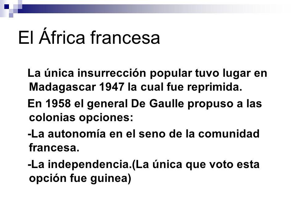 El África francesa La única insurrección popular tuvo lugar en Madagascar 1947 la cual fue reprimida. En 1958 el general De Gaulle propuso a las colon