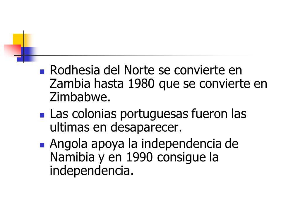 Rodhesia del Norte se convierte en Zambia hasta 1980 que se convierte en Zimbabwe. Las colonias portuguesas fueron las ultimas en desaparecer. Angola