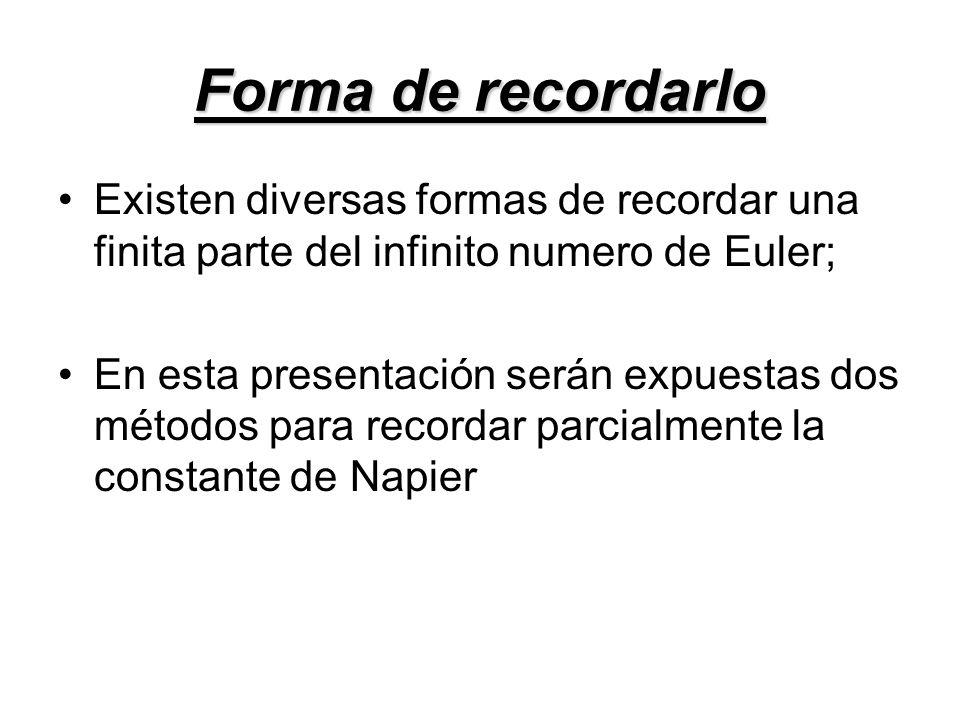 Forma de recordarlo Existen diversas formas de recordar una finita parte del infinito numero de Euler; En esta presentación serán expuestas dos método