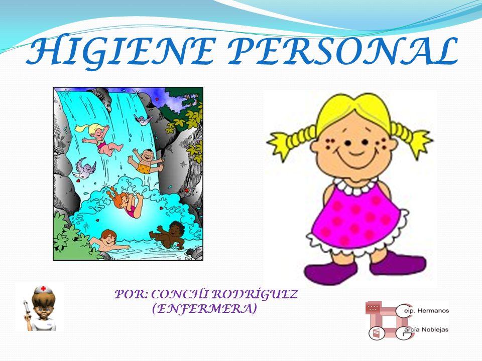 HIGIENE PERSONAL POR: CONCHI RODRÍGUEZ (ENFERMERA)