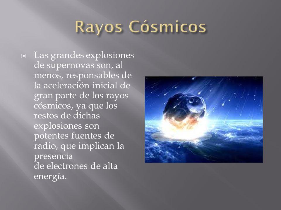 Las grandes explosiones de supernovas son, al menos, responsables de la aceleración inicial de gran parte de los rayos cósmicos, ya que los restos de