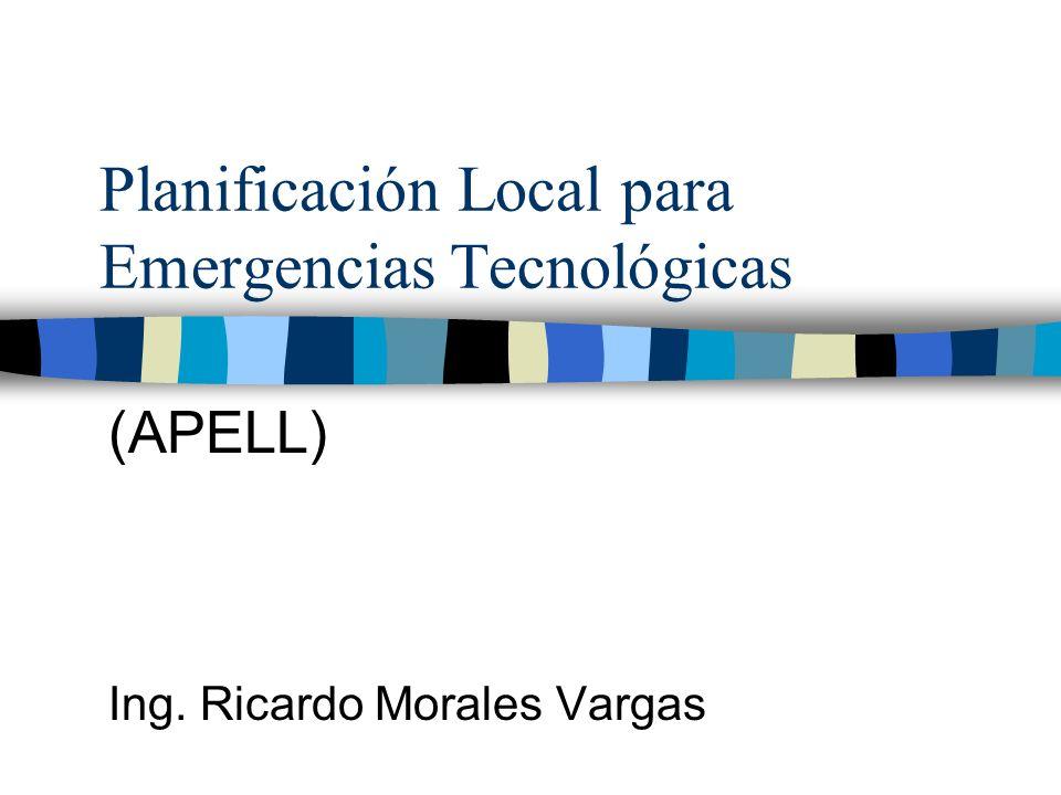 Planificación Local para Emergencias Tecnológicas (APELL) Ing. Ricardo Morales Vargas