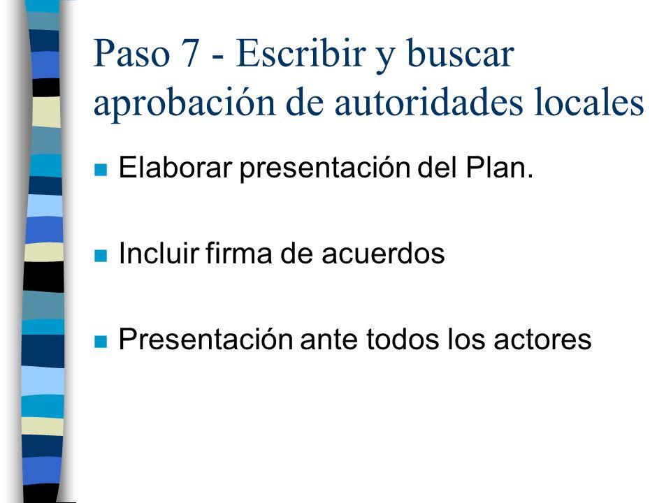 Paso 7 - Escribir y buscar aprobación de autoridades locales n Elaborar presentación del Plan. n Incluir firma de acuerdos n Presentación ante todos l