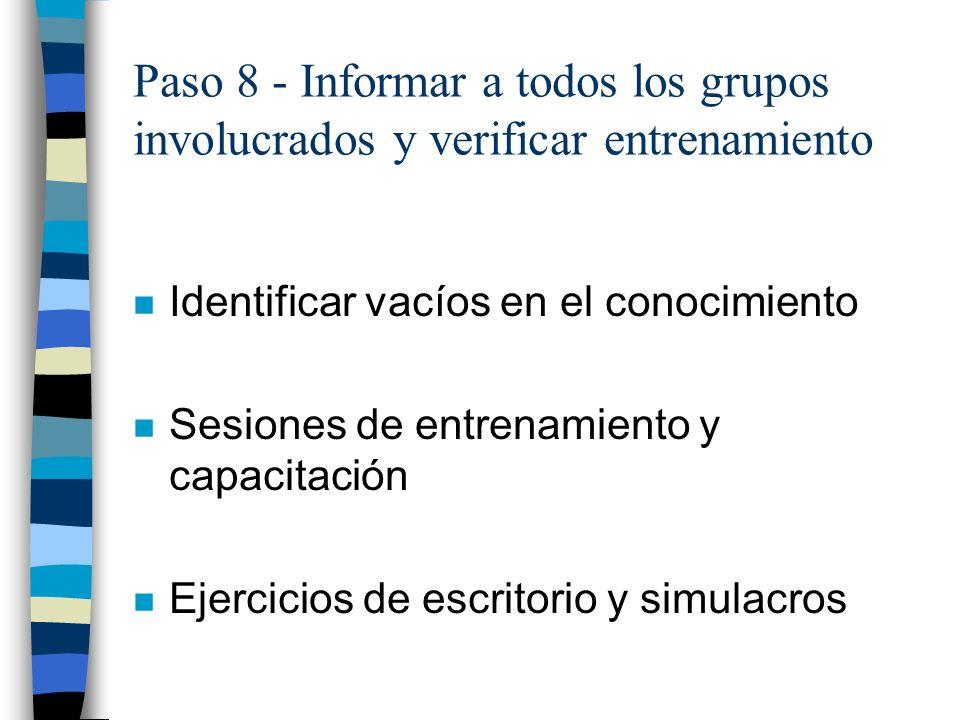 Paso 8 - Informar a todos los grupos involucrados y verificar entrenamiento n Identificar vacíos en el conocimiento n Sesiones de entrenamiento y capa