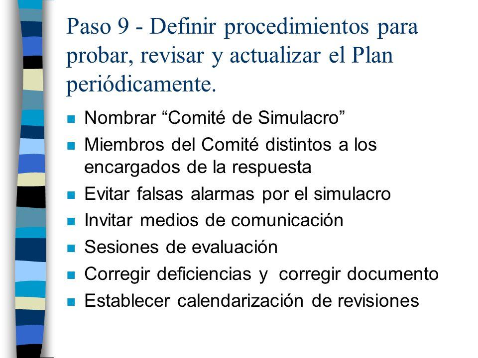 Paso 9 - Definir procedimientos para probar, revisar y actualizar el Plan periódicamente. n Nombrar Comité de Simulacro n Miembros del Comité distinto