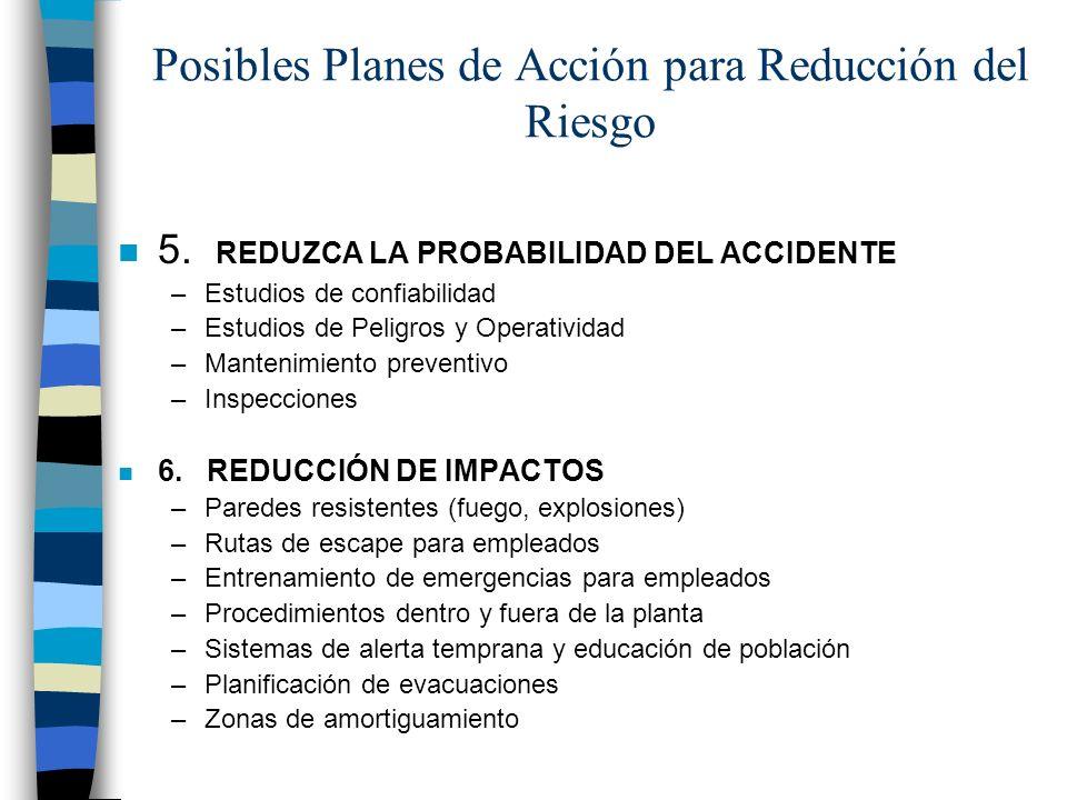 Posibles Planes de Acción para Reducción del Riesgo n 5. REDUZCA LA PROBABILIDAD DEL ACCIDENTE –Estudios de confiabilidad –Estudios de Peligros y Oper