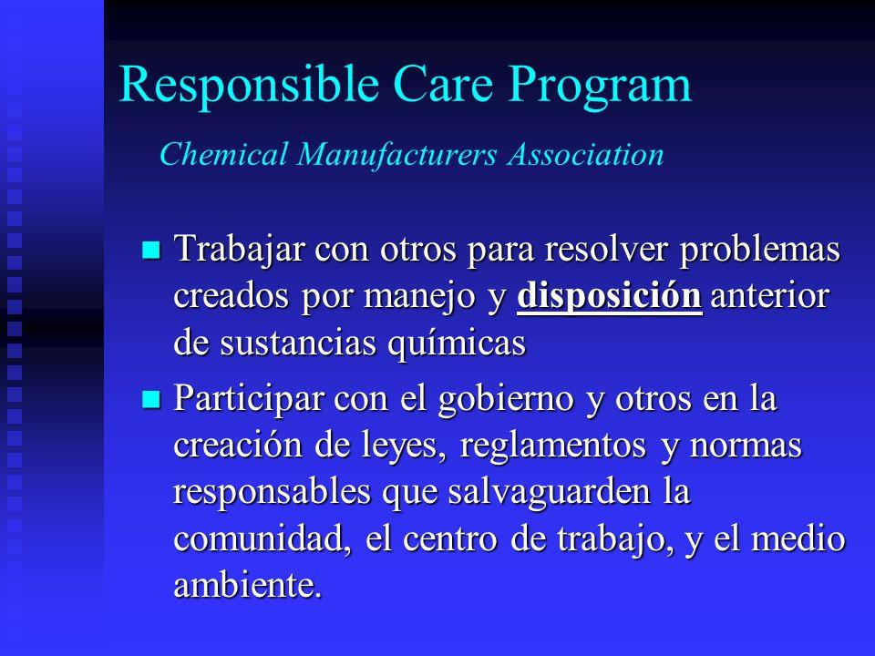 Responsible Care Program Chemical Manufacturers Association Trabajar con otros para resolver problemas creados por manejo y disposición anterior de su