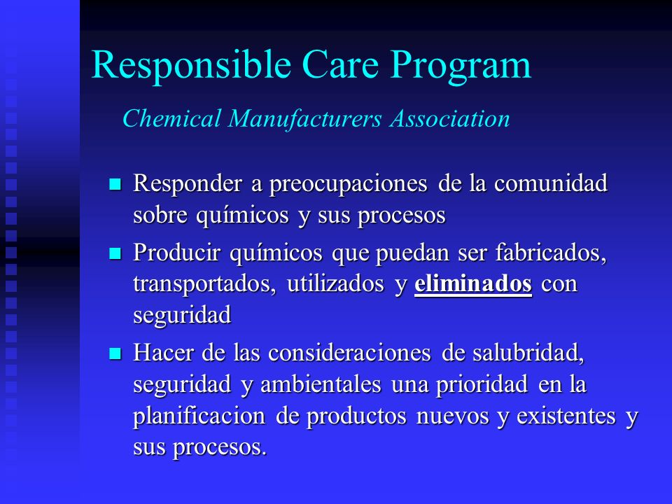 Responsible Care Program Chemical Manufacturers Association Responder a preocupaciones de la comunidad sobre químicos y sus procesos Responder a preoc