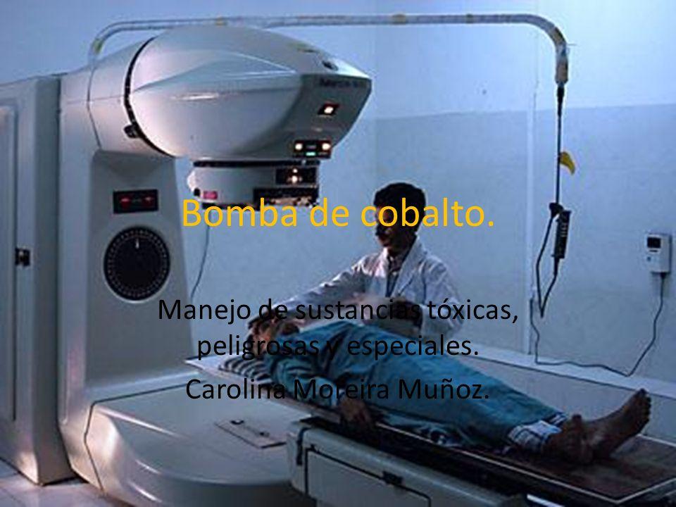 Bomba de cobalto. Manejo de sustancias tóxicas, peligrosas y especiales. Carolina Moreira Muñoz.