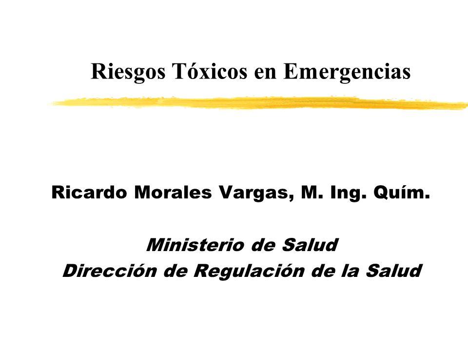 Ricardo Morales Vargas, M. Ing. Quím. Ministerio de Salud Dirección de Regulación de la Salud Riesgos Tóxicos en Emergencias