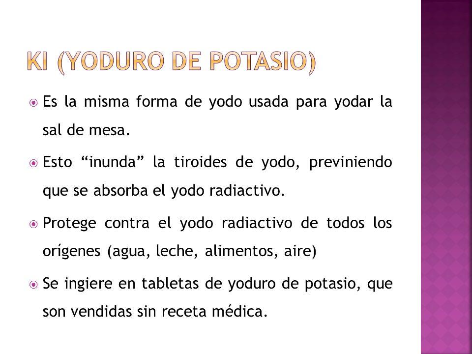 Es la misma forma de yodo usada para yodar la sal de mesa. Esto inunda la tiroides de yodo, previniendo que se absorba el yodo radiactivo. Protege con