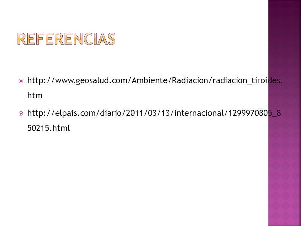 http://www.geosalud.com/Ambiente/Radiacion/radiacion_tiroides. htm http://elpais.com/diario/2011/03/13/internacional/1299970805_8 50215.html