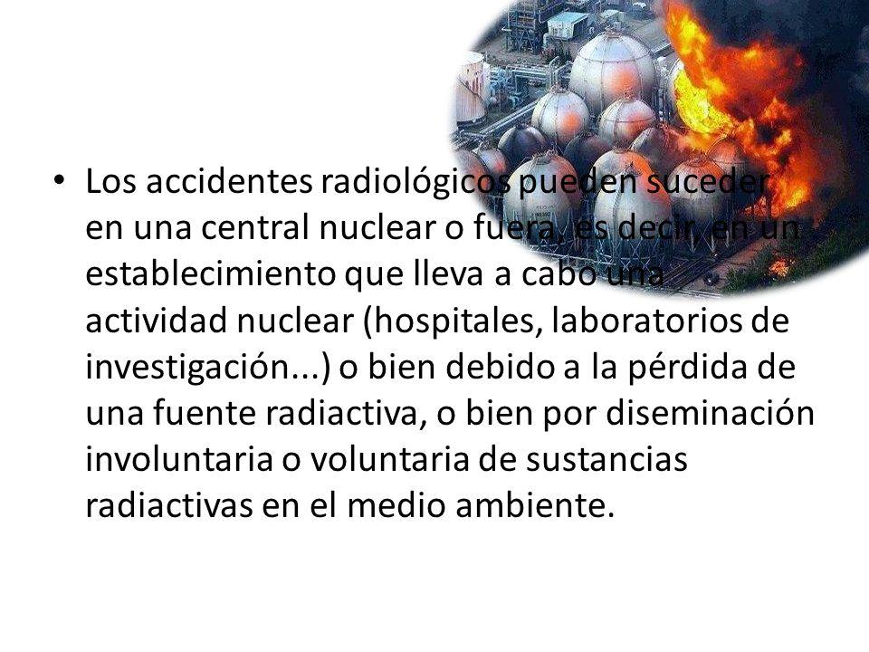 Los accidentes radiológicos pueden suceder en una central nuclear o fuera, es decir, en un establecimiento que lleva a cabo una actividad nuclear (hos