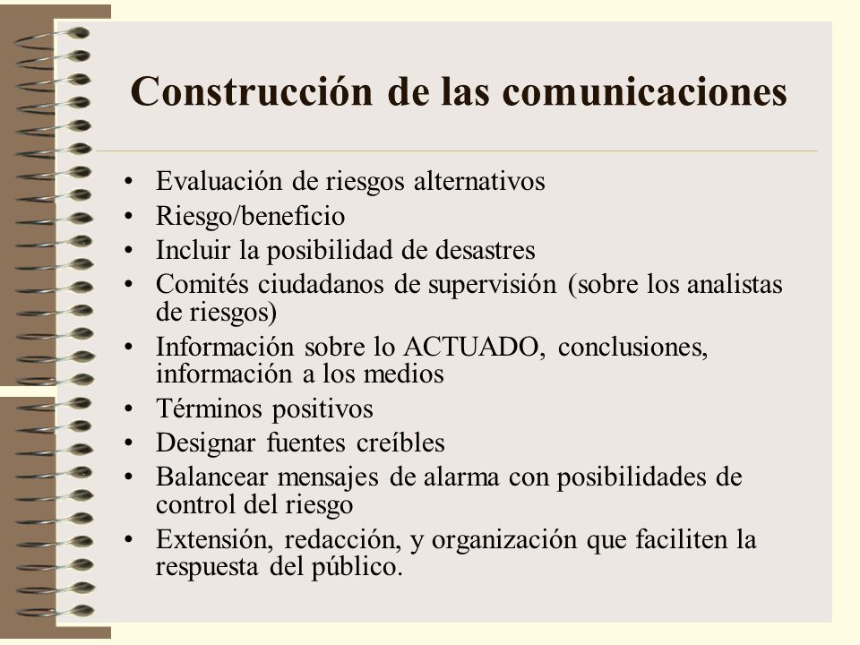 Construcción de las comunicaciones Evaluación de riesgos alternativos Riesgo/beneficio Incluir la posibilidad de desastres Comités ciudadanos de super