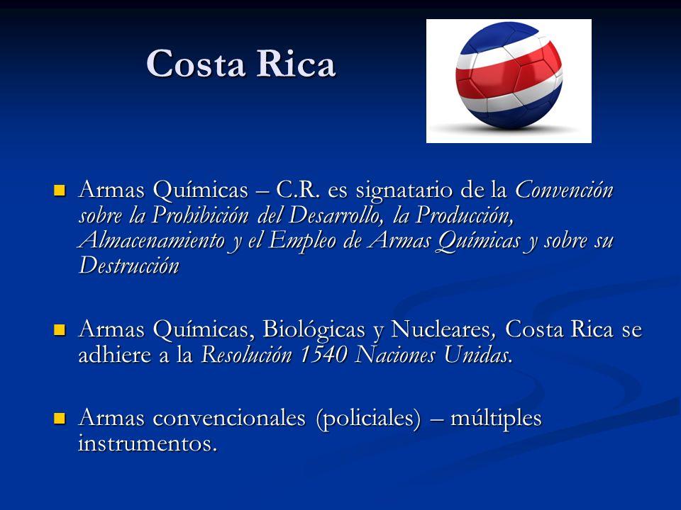 Costa Rica Costa Rica Armas Químicas – C.R. es signatario de la Convención sobre la Prohibición del Desarrollo, la Producción, Almacenamiento y el Emp