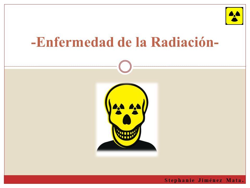 Stephanie Jiménez Mata. -Enfermedad de la Radiación-