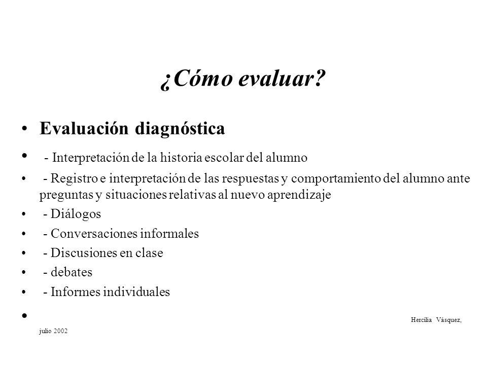¿Cómo evaluar? Evaluación diagnóstica - Interpretación de la historia escolar del alumno - Registro e interpretación de las respuestas y comportamient