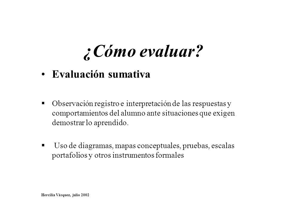 ¿Cómo evaluar? Evaluación sumativa Observación registro e interpretación de las respuestas y comportamientos del alumno ante situaciones que exigen de